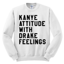 435 kanye attitude with drake feelings sweatshirt melonkiss