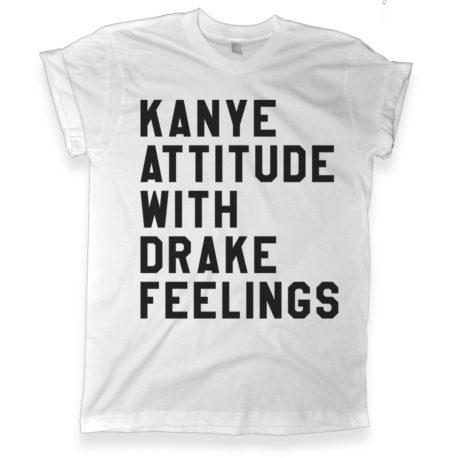 435 Kanye Attitude With Drake Feelings Shirt melonkiss com