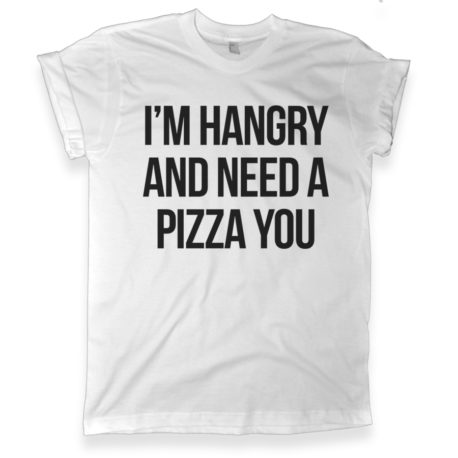 516 im hangry and need a pizza you shirt melonkiss