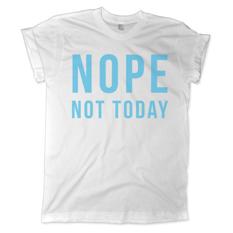 532 nope not today shirt melonkiss