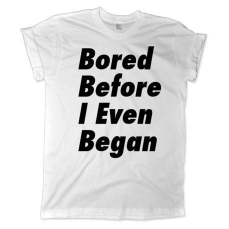 566 bored before i even began shirt melonkiss