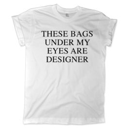 620 these bags under my eyes are designer shirt melonkiss