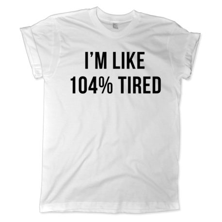 621 i'm like 104% tired shirt melonkiss
