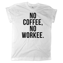 622 no coffee no workee shirt melonkiss