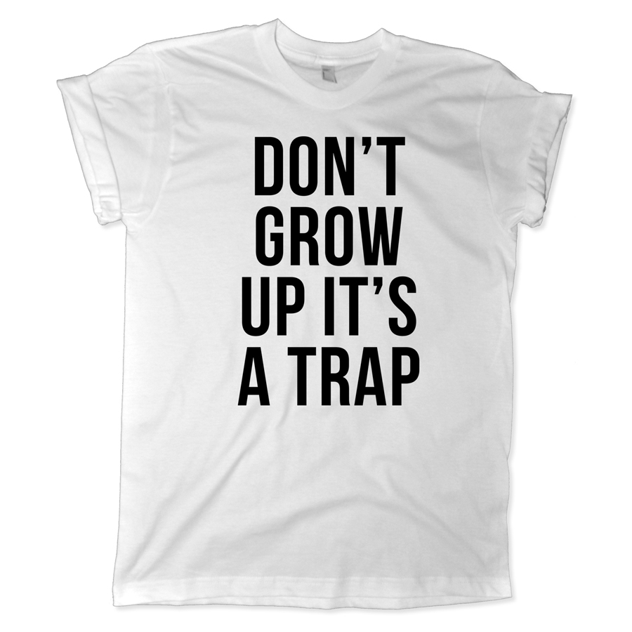 624 don't grow up it's a trap shirt melonkiss