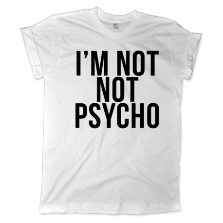 627 im not not psycho shirt melonkiss