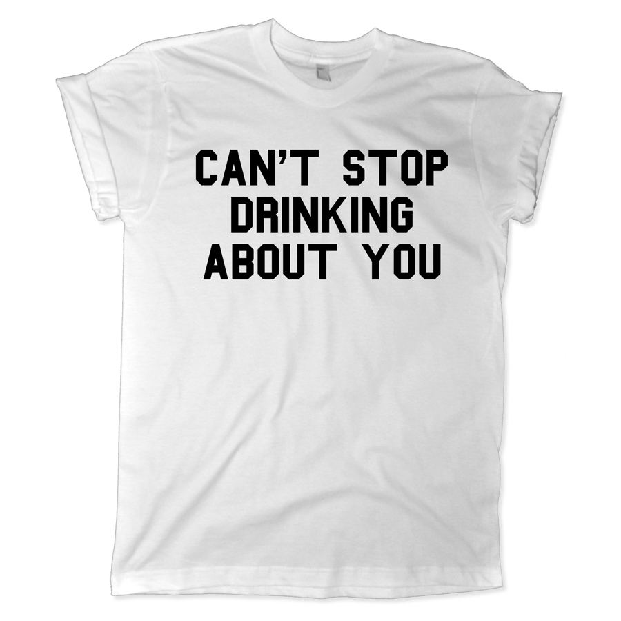633 cant stop drinking about you shirt melonkiss