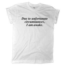 639 due to unfortunate circumstances i am awake shirt melonkiss 900