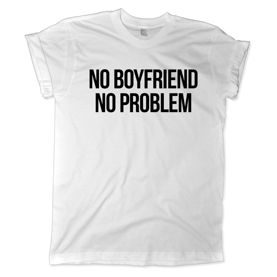 642 no boyfriend no problem shirt melonkiss